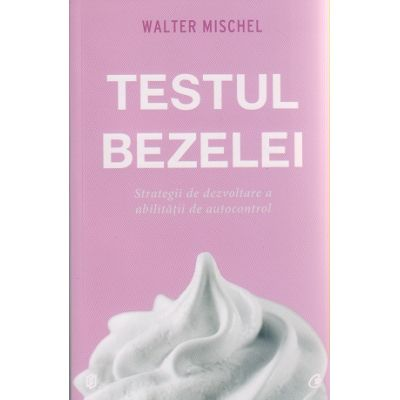 Testul bezelei ( Editura: Curtea Veche, Walter Mischel ISBN 9786065889804 )