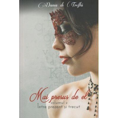 Mai presus de el. Volumul 2: Intre prezent si trecut ( Editura: Bookzone, Autor: Dama de Trefla ISBN 9786069430385 )