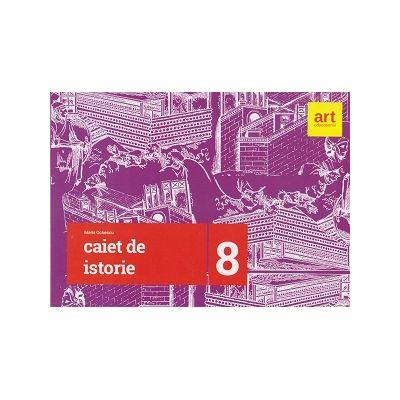 Caiet de istorie pentru clasa a 8 a 2017 ( Editura: Art Grup Editorial, Autor: Maria Ochescu ISBN 9786068948270 )