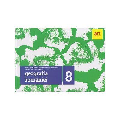 Geografia Romaniei clasa a 8 a 2017 ( Editura: Art Grup Editorial, Autor: Steluta Dan, Carmen Camelia Radulescu, Zamfir Datcu ISBN 9786069448571 )