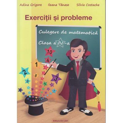 Exercitii si probleme Culegere de matematica pentru clasa a 4 a ( Editura: Ars Libri, Autor: Adina Grigore, Ileana Tanase, Silvia Costache ISBN 9786063600319 )
