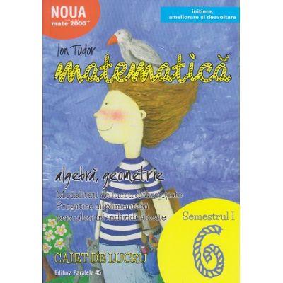 Initiere 2017 Matematica pentru clasa a 6 a Caiet de lucru Semestrul 1 ( Editura: Paralela 45, Autor: Ion Tudor ISBN 9789734725953