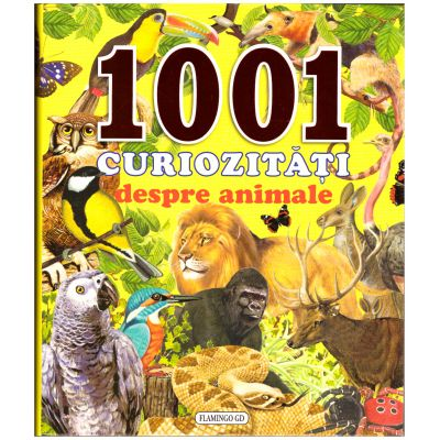1001 curiozitati despre animale ( editura: Flamingo GD, ISBN 978-606-713-092-8 )
