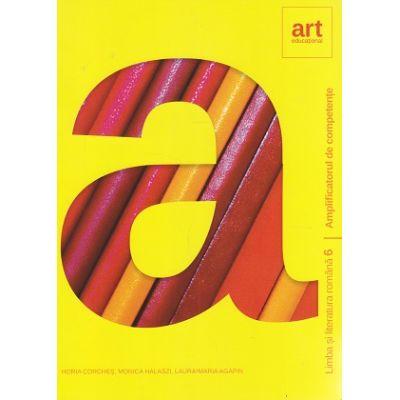 Amplificatorul de competente Limba si Literatura Romana clasa a 6 a ( Editura: Art Grup Educational, Autor(i): Horia Corches, Monica Halaszi, Laura-Maria Agapin ISBN 978-606-94485-0-2 )
