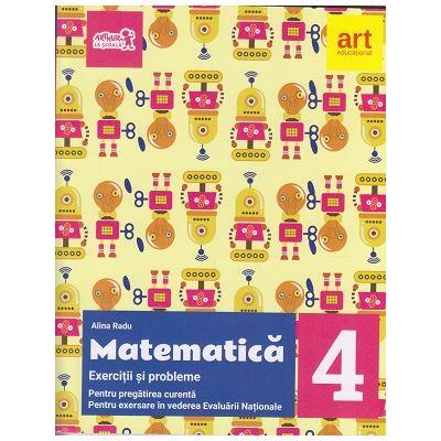 Matematica Exercitii si probleme pentru pregatirea curenta, Pentru exersarea in vederea Evaluarii Nationale pentru clasa a 4 a ( Editura: Art Grup Editorial, Autor: Alina Radu ISBN 9786068954240)
