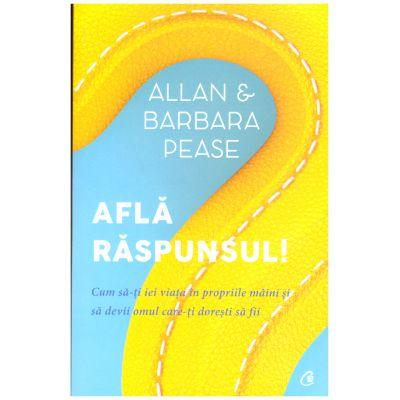 Afla raspunsul! Cum sa-ti iei viata in propriile maini si sa devii omul care-ti doresti sa fii ( editura: Curtea Veche, autori: Allan & Barbara Pease, ISBN 978-606-588-983-5 )