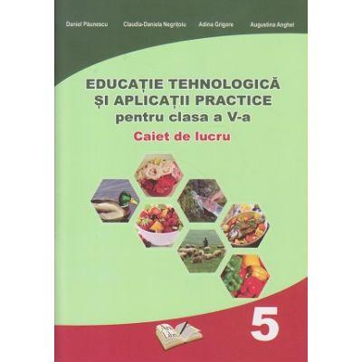 Educatie tehnologica si aplicatii practice Caiet de lucru pentru clasa a 5 a ( Editura: Ars Libri, Autor(i): Adina Grigore, Daniel Paunescu, Augustin Anghel