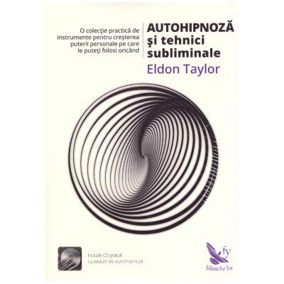 Autohipnoza si tehnici subliminale ( editura: For You, autor: Eldon Taylor, ISBN 978-606-639-152-8 )