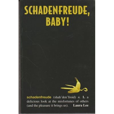 Schadenfreude, baby! ( Editura: Boon Books, Autor: Laura Lee ISBN 978-1-59921-549-5 )