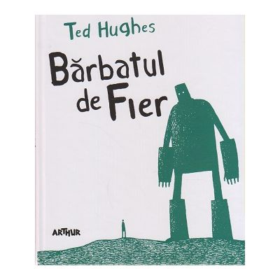 Barbatul de Fier / The Iron Man ( Editura: Arthur, Autor: Ted Hughes, ISBN 9786067104783 )