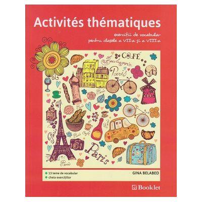 Activites thematique exercitii de vocabular pentru clasele a 7 a si a 8 a ( Editura: Booklet, Autor: Gina Belabed ISBN 9786065904385 )