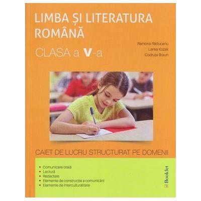 Limba si Literatura Romana clasa a 5 a Caiet de lucru ( Editura: Booklet, Autor (i): Ramona Raducanu, Larisa Kozak ISBN 9786065905276 )