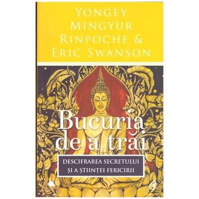 Bucuria de a trai. Descifrarea cifrului si a stiintei fericirii ( editura: Curtea Veche, autori: Yongey Mingyur Rinroche & Eric Swanson, ISBN 978-606-44-0007-9 )