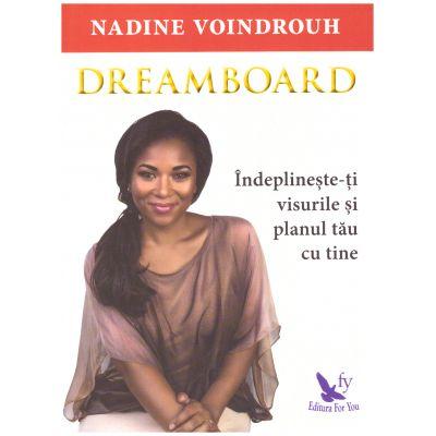 Dreamboard. Îndeplineste-ti visurile si planul tau cu tine ( editura: For You, autor: Nadine Voindrouh, ISBN 978-606-639-136-8 )