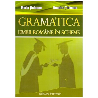 Gramatica limbii romane in scheme ( editura: Hoffman, autor: Maria Ticleanu, Dumitru Ticleanu, ISBN 9786066156592 )