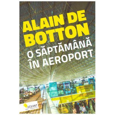 O saptamana in aeroport. Heathrow – jurnal de bord ( editura: Vellant, autor: Alain de Botton, ISBN 978-606-8642-95-6 )