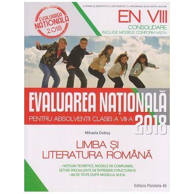 Evaluarea Nationala 2018 Limba si literatura romana ( Editura: Paralela 45, Autor: Mihaela Dobos ISBN 978-973-47-2608-0 )
