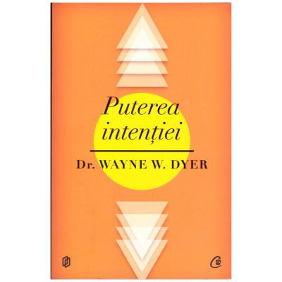 Puterea intentiei ( editura: Curtea Veche, autor: Dr. Wayne W. Dyer, ISBN 9786065883314 )