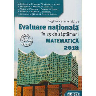 Evaluare nationala in 25 de saptamani Matematica 2018 ( Editura: Sigma, Autor: M. Cimpoesu ISBN 9786067272505 )
