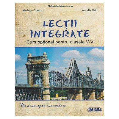 Lectii integrate, curs optional pentru clasele 5-6 ( Editura: Sigma, Autor(I): Gabriela Marinescu, Mariana Grasu, Aurelia Critu ISBN 978-606-727-244-4 )