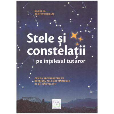 Stele si constelatii pe intelesul tuturor ( editura: Casa, autor: Klaus M. Schittenhelm, ISBN 9786067870343 )