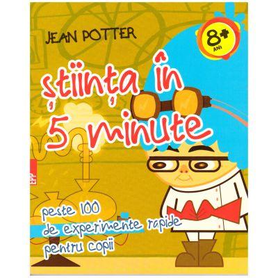 Stiinta in 5 minute. Peste 100 de experimente rapide pentru copii ( editura: Paralela 45, Autor: Jean Potter, ISBN 978-973-47-2261-7 )