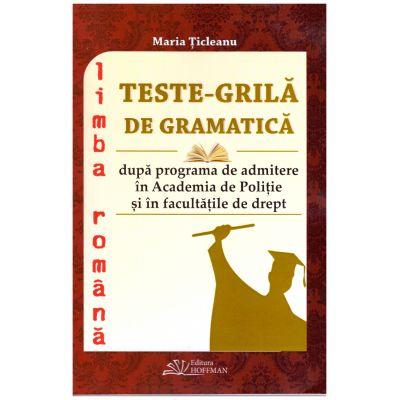 Teste-grila de gramatica dupa programa de admitere in Academia de Politie si in facultatile de drept - limba romana ( editura: Hoffman, autor: Maria Ticleanu, ISBN 9786066158749 )
