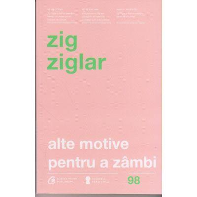 Alte motive pentru a zambi ( Editura: Curtea Veche, Autor: Zig Ziglar, ISBN 978-606-44-00-11-6 )