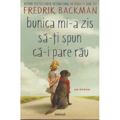 Bunica mi-a zis sa-ti spun ca-i pare rau ( Editura: ART Grup editorial, Autor: Fredrik Backman, ISBN 978-606-710-515-5 )