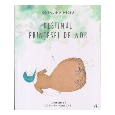 Destinul printesei de nor ( Editura: Curtea Veche, Autor: Catalina Miciu ISBN 978606440284 )