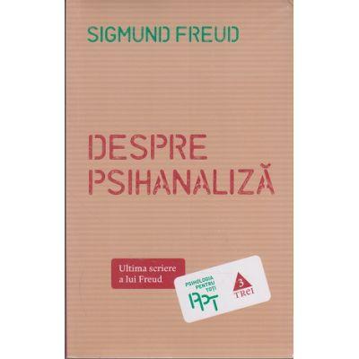 Despre psihanaliza. Ultima scriere a lui Freud ( Editura: Trei, Autor: Sigmund Freud, ISBN 978-973-707-921-3 )