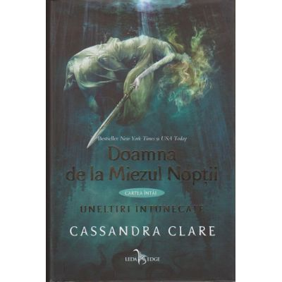 Uneltiri Intunecate. Vol. I: Doamna de la Miezul noptii ( Editura: Corint, Autor: Cassandra Clare ISBN 978-606-793-069-6 )