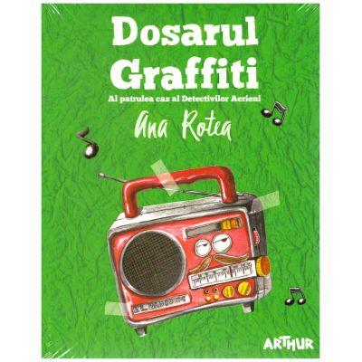 Dosarul Graffiti ( editura: Arthur, autor: Ana Rotea ISBN 9786067882841)