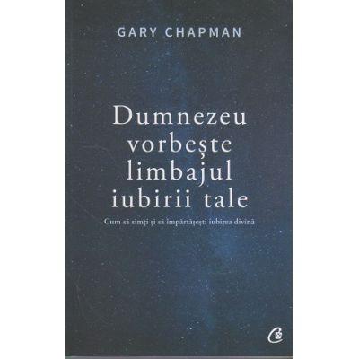 Dumnezeu vorbeste limbajul iubirii tale ( Editura: Curtea Veche, Autor: Gary Chapman, ISBN 9786065889965 )