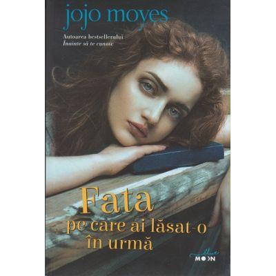 Fata pe care ai lasat-o in urma ( Editura: Litera, Autor: Jojo Moyes ISBN 9786063310690 )