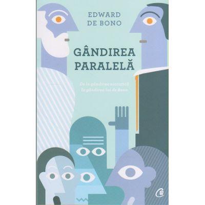 Gandirea paralela: de la gandirea socratica la gandirea lui De Bono ( Editura: Curtea Veche, Autor: Edwad de Bono, ISBN 978-606-588-995-8 )