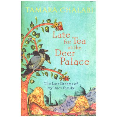 Late for Tea at the Deer Palace: The Lost Dreams of My Iraqi Family ( Editura: Outlet - carte engleza, autor: Tamara Chalabi ISBN 9780007249312 )
