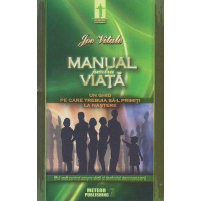 Manual pentru viata. Un ghid pe care trebuia sa-l primiti la nastere ( Editura: Meteor Publishing, Autor: Joe Vitale, ISBN 9786068653129 )