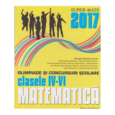 Matematica: olimpiade si concursuri scolare: clasele IV-VI: 2016-2017 ( Editura: Paralela 45, Autori: Gheorghe Cainiceanu, Emilia-Stefania Raducan, ISBN 978-973-47-2528-1 )
