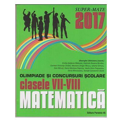 Matematica: olimpiade si concursuri scolare: clasele VII-VIII: 2016-2017 ( Editura: Paralela 45, Autori: Gheorghe Cainiceanu, Emilia-Stefania Raducan, ISBN 978-973-47-2529-8 )