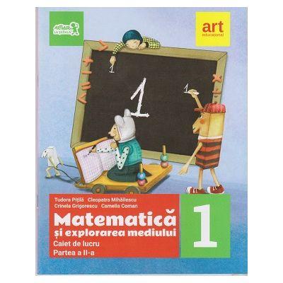 Matematica si explorarea mediului: clasa I semestrul II Caiet de lucru ( Editura: Art Grup editorial, Autori: Tudora Pitila, Cleopatra Mihailescu ISBN 9786068954004 )