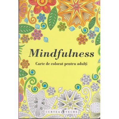 Mindfulness ( Editura: Curtea Veche Publishing ISBN 978-606-588-999-6 )