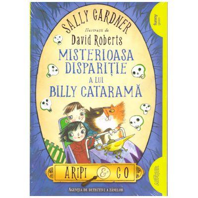 Aripi & Co (3). Misterioasa disparitie a lui Billy Catarama ( editura: Arthur, autor: Sally Gardner ISBN 9786067882513 )