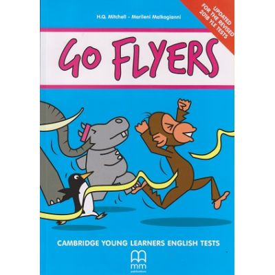Go Flyers Cambridge Young learners English Tests 2018 (Editura: MM Publishing, Autor(i): H. Q., Marileni Malkogianni ISBN 978-618-05-1935-8 -)