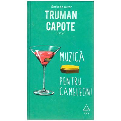 Muzică pentru cameleoni ( editura: Art Grup editorial, autor: Truman Capote ISBN 9786067105049)