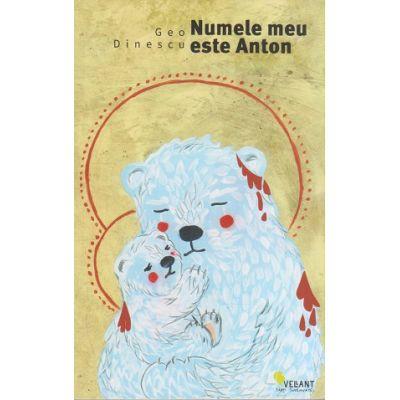 Numele meu este Anton ( Editura: Vellant, Autor: Geo Dinescu ISBN 978-606-980-023-2 )