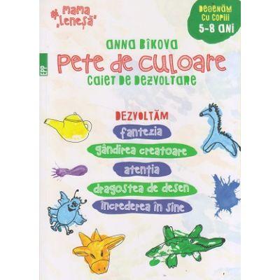 Pete de culoare: caiet de dezvoltare: 5-8 ani ( Editura: Paralela 45, Autor: Anna Bikova, ISBN 9789734726622 )