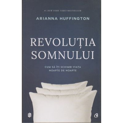 Revolutia somnului. Cum sa iti schimbi viata noapte de noapte ( Editura: Curtea Veche Publishing, Autor: Arianna Huffington ISBN 978-606-44-0027-7 )