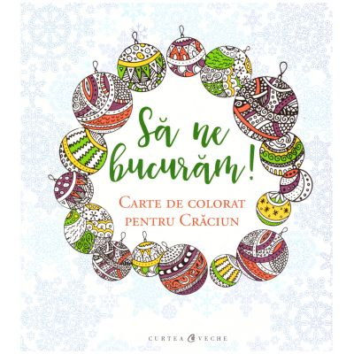 Sa ne bucuram! Carte de colorat pentru Craciun ( editura: Curtea Veche, ISBN 978-606-0022-2 )