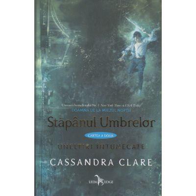 Uneltiri Intunecate. Vol. II: Stapanul Umbrelor ( Editura: Corint, Autor: Cassandra Clare ISBN 978-606-793-232-4 )